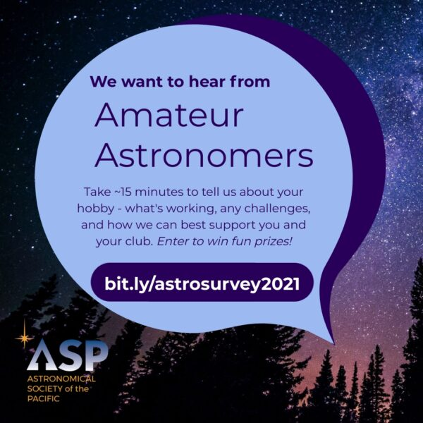 We want to hear from Amateur Astronomers. Take about 15 minutes to tell us about your hobby - what's working, any challenges, and how we can best support you and your club. Enter to win fun prizes!