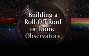 Building a Roll-Off Roof or Dome Observatory by John Stephen Hicks