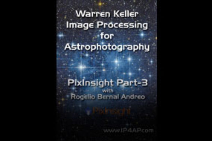 PixInsight, Part 3 by Warren Keller with Rogelio Bernal Andreo